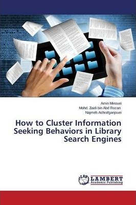 How To Cluster Information Seeking Behaviors In Library Search Engines Zaidi Bin Abd Rozan Mohd 9783659304088