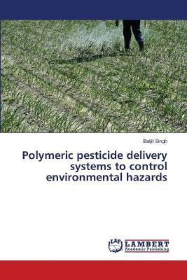 Polymeric Pesticide Delivery Systems to Control Environmental Hazards