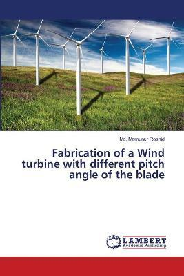 Fabrication of a Wind Turbine with Different Pitch Angle of the Blade