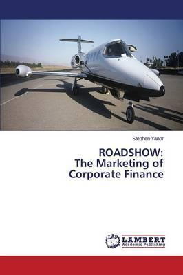 Roadshow: The Marketing of Corporate Finance