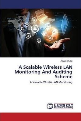 A Scalable Wireless LAN Monitoring and Auditing Scheme