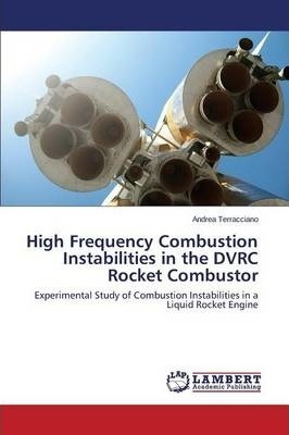 High Frequency Combustion Instabilities in the Dvrc Rocket Combustor