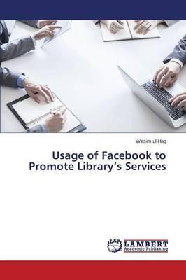 Usage of Facebook to Promote Library's Services