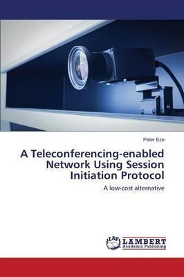 A Teleconferencing-Enabled Network Using Session Initiation Protocol