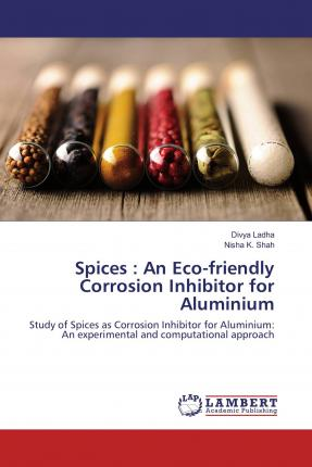 Spices  An Eco-friendly Corrosion Inhibitor for Aluminium  Study of Spices as Corrosion Inhibitor for Aluminium An experimental and computational approach