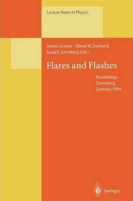 Flares and Flashes: Proceedings of the IAU Colloquium No. 151, Held in Sonneberg, Germany, 5-9 December 1994