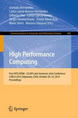 High Performance Computing: First HPCLATAM - CLCAR Latin American Joint Conference, CARLA 2014, Valparaiso, Chile, October 20-22, 2014. Proceedings