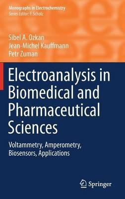 Electroanalysis in Biomedical and Pharmaceutical Sciences  Voltammetry, Amperometry, Biosensors, Applications