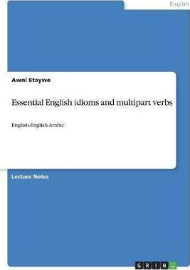 Essential English Idioms and Multipart Verbs : Awni Etaywe