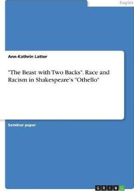 The Beast with Two Backs  Race and Racism in Shakespeare's