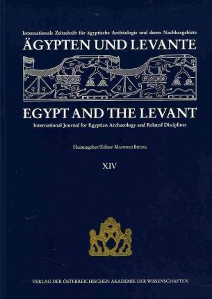 Agypten Und Levante / Egypt and the Levant: Internationale Zeitschrift Fur Agyptische Archaologie Und Deren Nachbargebiete / International Journal for Egyptian Archaeology and Related Disciplines
