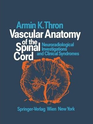 Vascular Anatomy of the Spinal Cord: Neuroradiological Investigations and Clinical Syndromes