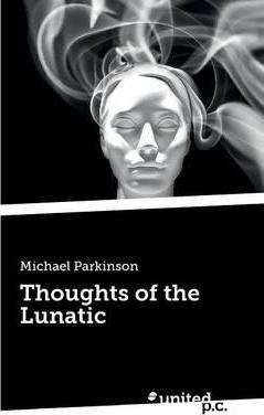 Thoughts of the Lunatic