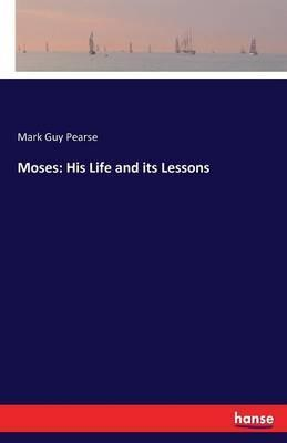 Moses  His Life and Its Lessons