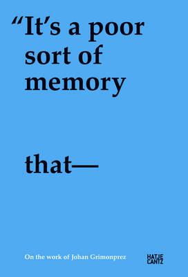 It' s a poor sort of memory that only works backwards  On the Work of Johan Grimonprez