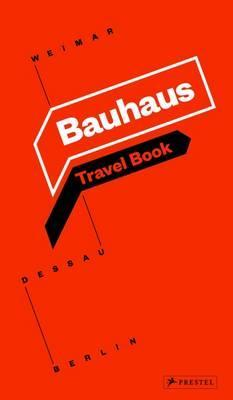 Bauhaus Travel Book Weimar Dessau Berlin