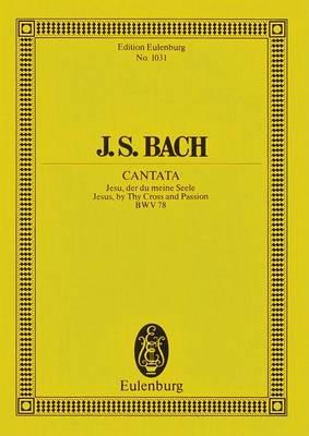 Cantata No. 78, Bwv 78 (Dominica 14 Post Trinitatis)  Jesus, by Thy Cross and Passion
