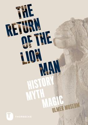 The Return of the Lion Man: History - Myth - Magic