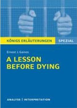 ernest j gaines a lesson before dying essay 'a lesson before dying' is a novel, which in detail contradicts, racism and in-justice ness throughout the novel ernest j gainer the author of the novel provides the reader with highlighted issues that were un-gratifyingly patron within the novel.