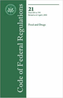 Code of Federal Regulations: Title 21: Food and Drugs Parts 600-799, Revised as of April 1, 2002