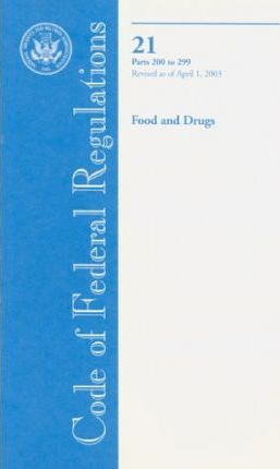 Code of Federal Regulations: Title 21: Food and Drugs, Revised April l, 2003