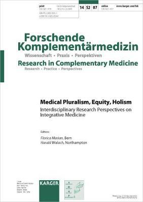Medical Pluralism, Equity, Holism: Interdisciplinary Research Perspectives on Integrative Medicine Supplement Issue: Forschende Komplementarmedizin / Research in Complementary Medicine 2007, Vol. 14, Suppl. 2