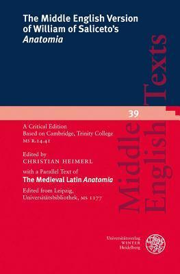 The Middle English Version of William of Saliceto's 'Anatomia': A Critical Edition. Based on Cambridge, Trinity College MS R. 14.41 with a Parallel Text of the Medieval Latin 'Anatomia'