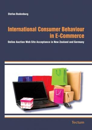 International Consumer Behaviour in E-Commerce: Online Auction Web Site Acceptance in New Zealand and Germany