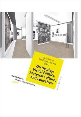 On Display: Visual Politics, Material Culture, and Education