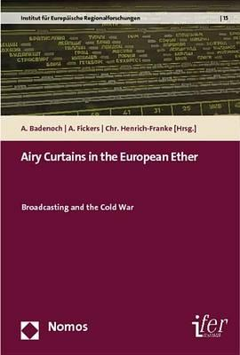 Airy Curtains in the European Ether  Broadcasting and the Cold War