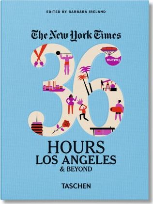 NYT. 36 Hours. Los Angeles & Beyond