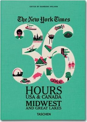 The New York Times 36 Hours: USA & Canada. Midwest & Great Lakes