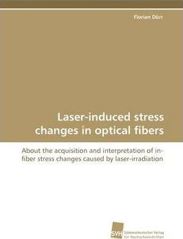 Laser-Induced Stress Changes in Optical Fibers