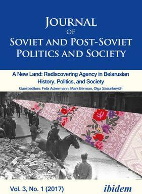 Journal of Soviet and Post-Soviet Politics and S - 2017/1 A New Land Rediscovering Agency in Belarusian History, Politics, and Society