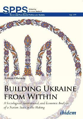 Building Ukraine from Within - A Sociological, Institutional, and Economic Analysis of a Nation-State in the Making