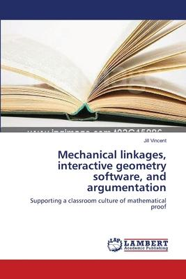 Mechanical Linkages, Interactive Geometry Software, and Argumentation
