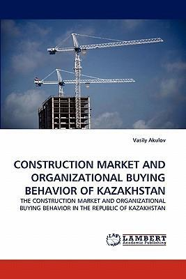Construction Market and Organizational Buying Behavior of Kazakhstan