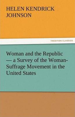 Woman and the Republic - A Survey of the Woman-Suffrage Movement in the United States