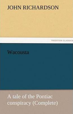 Wacousta  A Tale of the Pontiac Conspiracy (Complete)