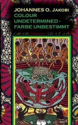 Colour Undetermined - Farbe Unbestimmt Cover Image