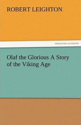 Olaf the Glorious a Story of the Viking Age Cover Image