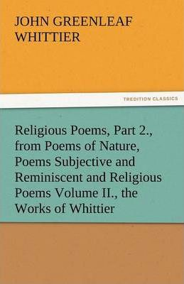 Religious Poems, Part 2., from Poems of Nature, Poems Subjective and Reminiscent and Religious Poems Volume II., the Works of Whittier Cover Image