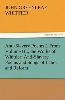 Anti-Slavery Poems I. from Volume III., the Works of Whittier Cover Image