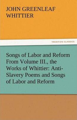 Songs of Labor and Reform from Volume III., the Works of Whittier Cover Image