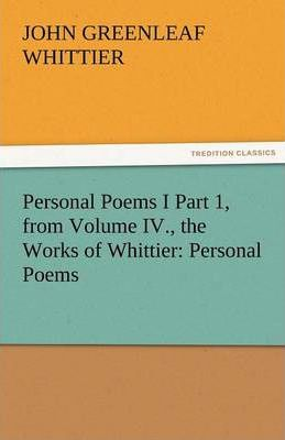 Personal Poems I Part 1, from Volume IV., the Works of Whittier Cover Image