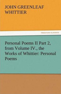 Personal Poems II Part 2, from Volume IV., the Works of Whittier Cover Image