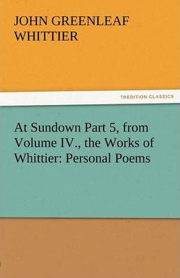 At Sundown Part 5, from Volume IV., the Works of Whittier Cover Image