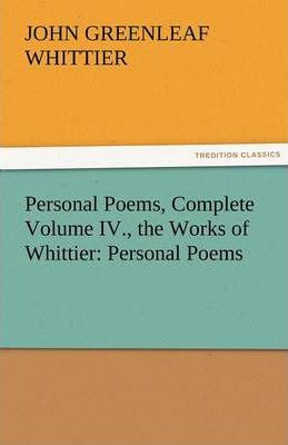 Personal Poems, Complete Volume IV., the Works of Whittier Cover Image
