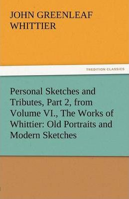 Personal Sketches and Tributes, Part 2, from Volume VI., the Works of Whittier Cover Image