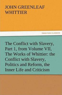 The Conflict with Slavery, Part 1, from Volume VII, the Works of Whittier Cover Image
